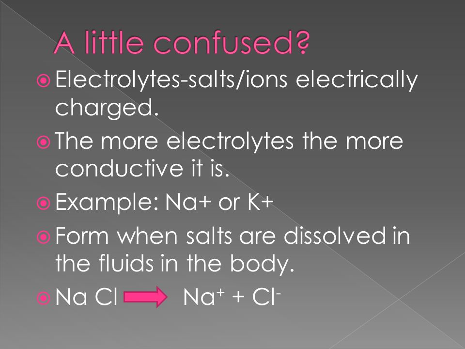  Electrolytes-salts/ions electrically charged.  The more electrolytes the more conductive it is.