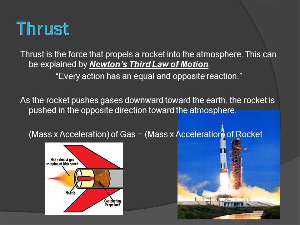 Thrust is the force that propels a rocket into the atmosphere.