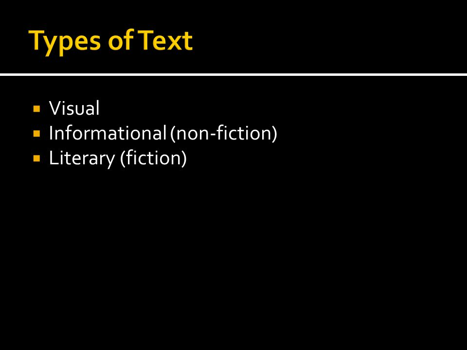  Visual  Informational (non-fiction)  Literary (fiction)