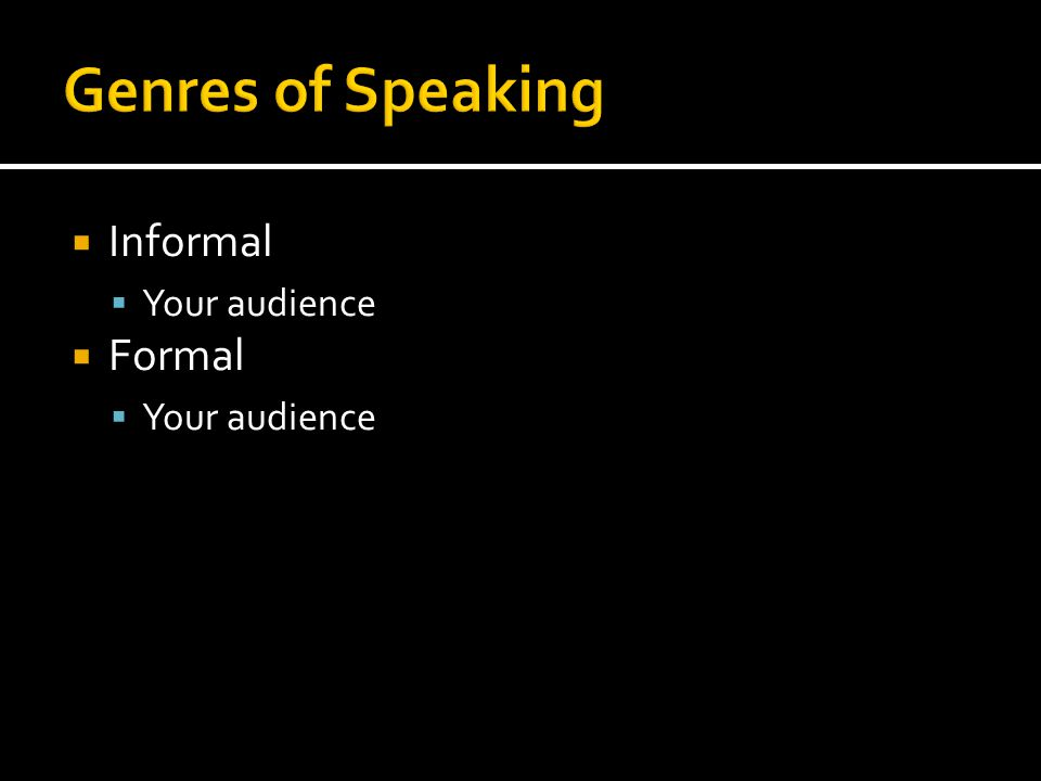 Informal  Your audience  Formal  Your audience