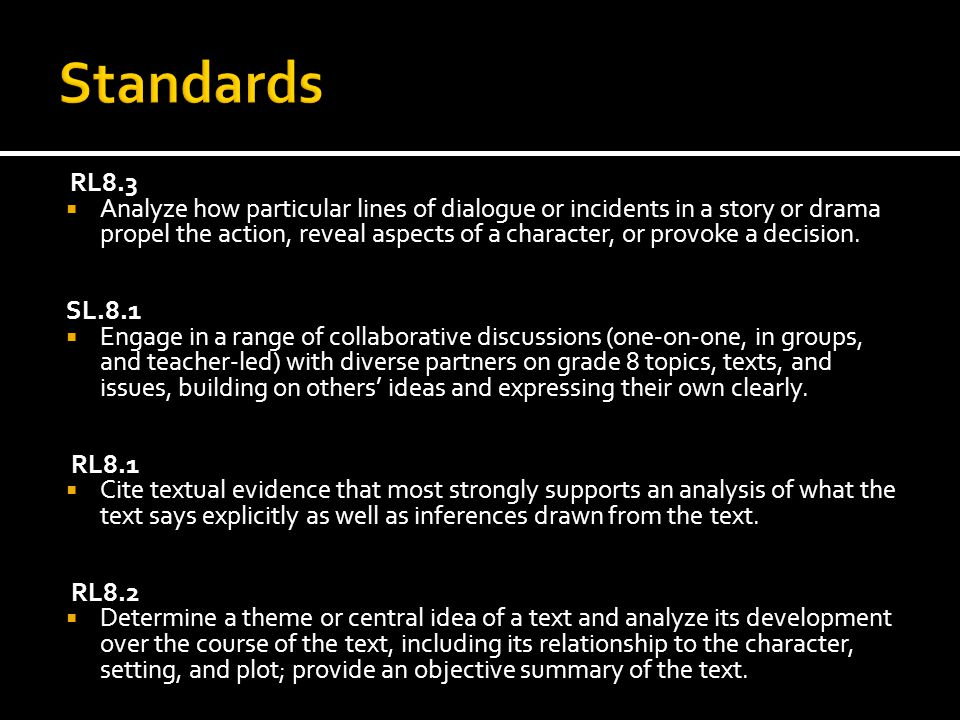 RL8.3  Analyze how particular lines of dialogue or incidents in a story or drama propel the action, reveal aspects of a character, or provoke a decision.