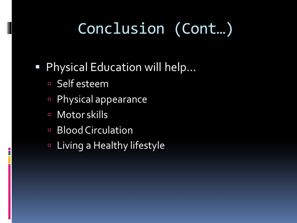 Conclusion  Without physical education in students everyday life, they could be without everyday needs such as communication, the sense of teamwork, and the idea of cooperation with others.