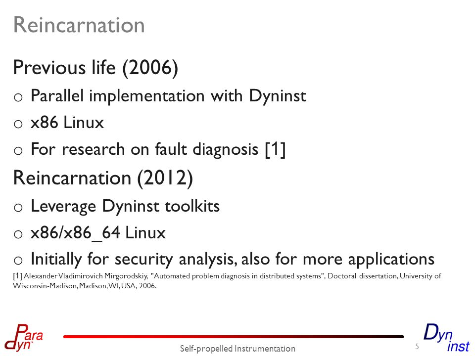 Reincarnation Previous life (2006) o Parallel implementation with Dyninst o x86 Linux o For research on fault diagnosis [ 1 ] Reincarnation (2012) o L