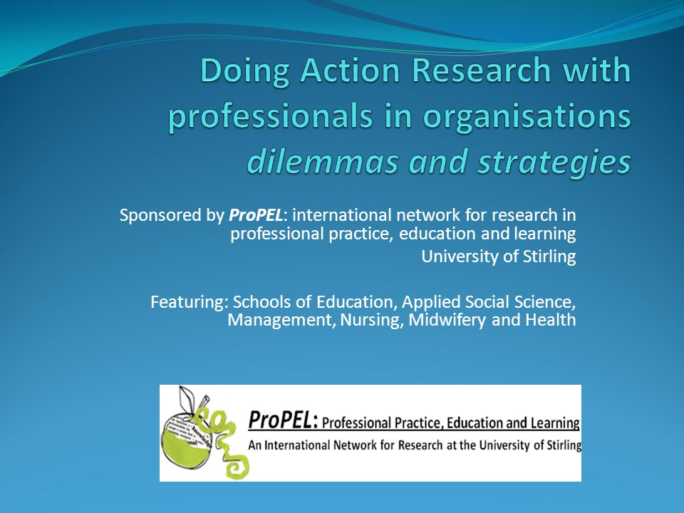 Sponsored by ProPEL: international network for research in professional practice, education and learning University of Stirling Featuring: Schools of
