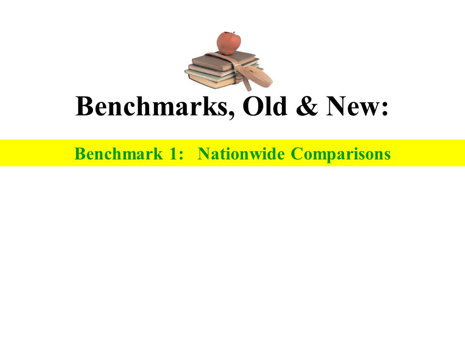 Benchmarks, Old & New: Benchmark 1: Nationwide Comparisons
