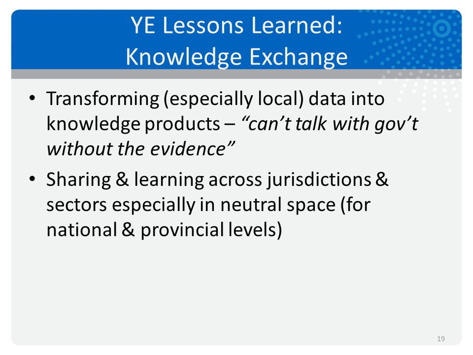 """YE Lessons Learned: Knowledge Exchange Transforming (especially local) data into knowledge products – """"can't talk with gov't without the evidence"""" Sha"""
