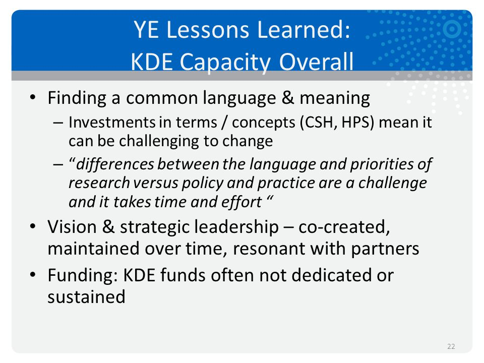 YE Lessons Learned: KDE Capacity Overall Finding a common language & meaning – Investments in terms / concepts (CSH, HPS) mean it can be challenging t