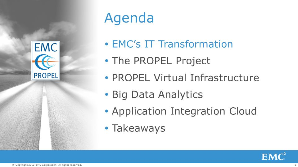 3© Copyright 2013 EMC Corporation. All rights reserved. Agenda  EMC's IT Transformation  The PROPEL Project  PROPEL Virtual Infrastructure  Big Da