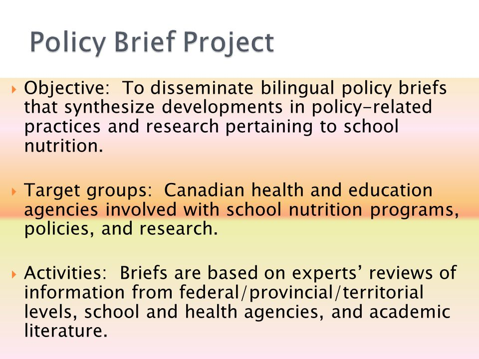  Objective: To disseminate bilingual policy briefs that synthesize developments in policy-related practices and research pertaining to school nutriti
