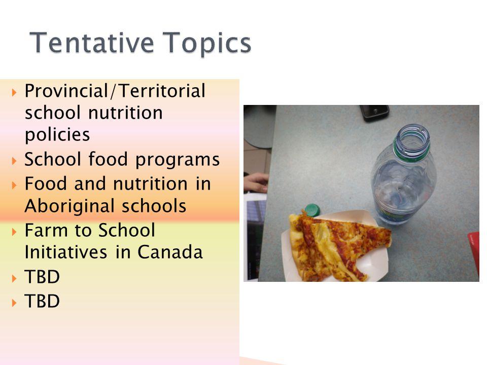  Provincial/Territorial school nutrition policies  School food programs  Food and nutrition in Aboriginal schools  Farm to School Initiatives in Canada  TBD