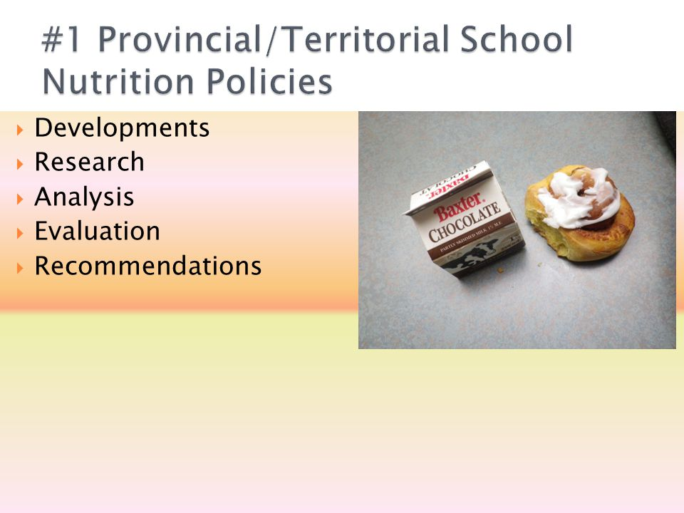  Document analysis of policies (ON and Prov, n=58) ◦ Factors shaping school food environments  nutrition standards are common components of policies while nutrition education and access to nutritious foods are less so  Key informant interviews (n=22 in ON) ◦ Cost of healthy foods ◦ Loss of revenue generation ◦ Proximity of schools to off-site food outlets ◦ Link between healthy eating and student learning ◦ Restrictive nature of policy ◦ Role of stigma ◦ School culture