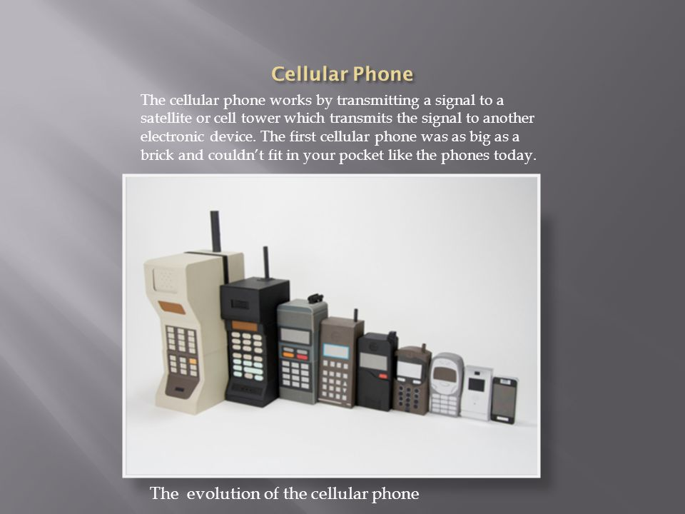 The cellular phone works by transmitting a signal to a satellite or cell tower which transmits the signal to another electronic device.