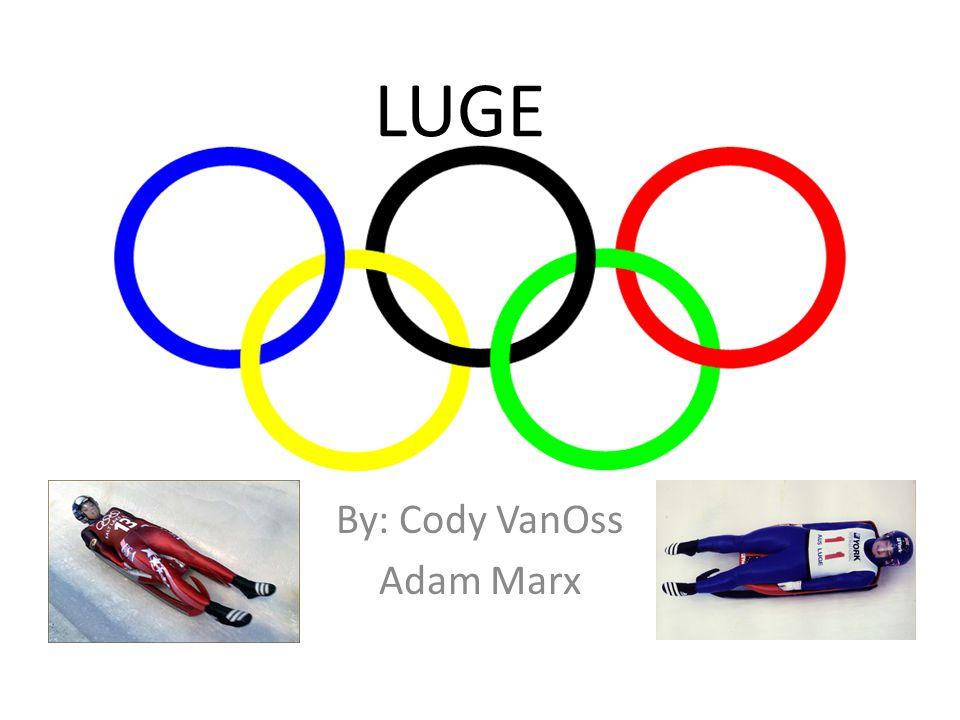LUGE By: Cody VanOss Adam Marx