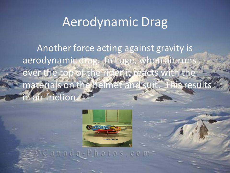 Aerodynamic Drag Another force acting against gravity is aerodynamic drag.