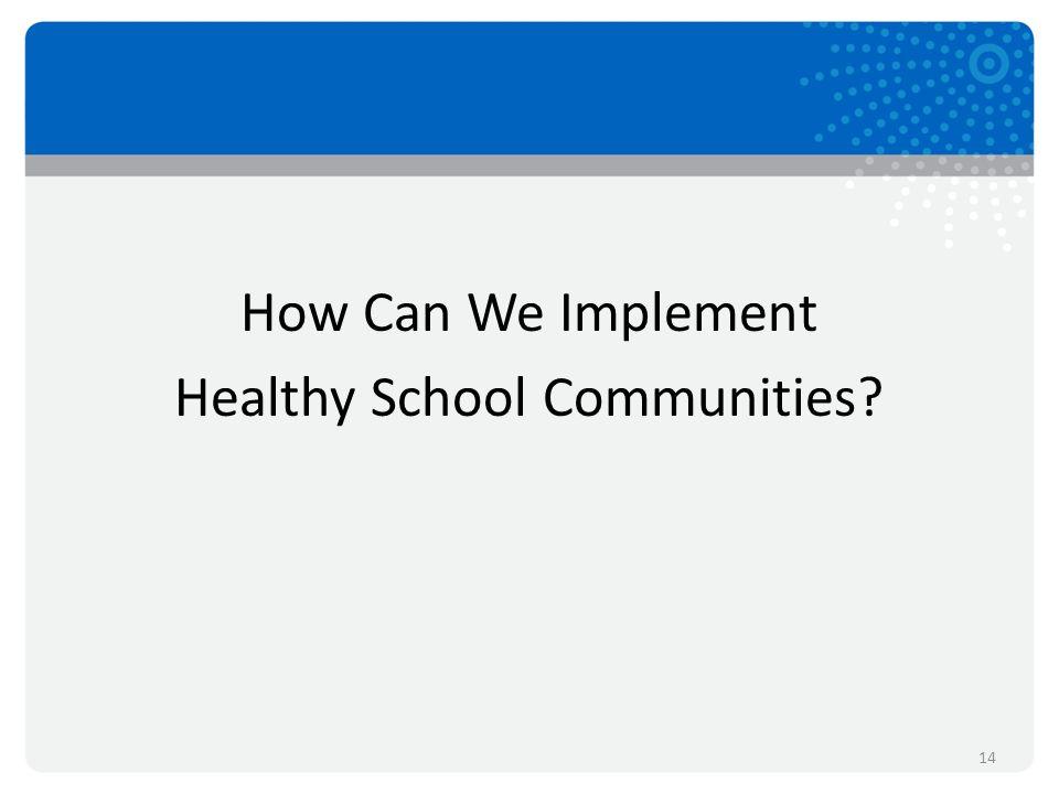 How Can We Implement Healthy School Communities 14
