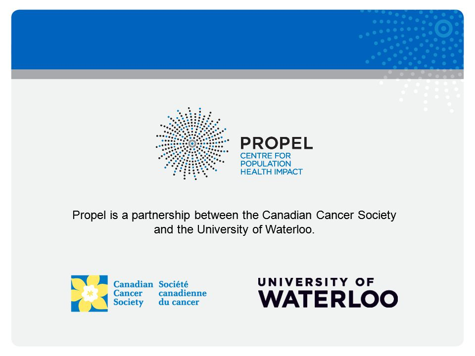 Propel is a partnership between the Canadian Cancer Society and the University of Waterloo.