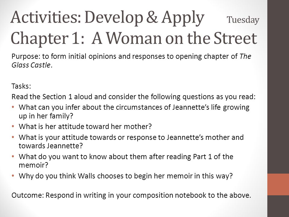 Activities: Develop & Apply Tuesday Chapter 1: A Woman on the Street Purpose: to form initial opinions and responses to opening chapter of The Glass C