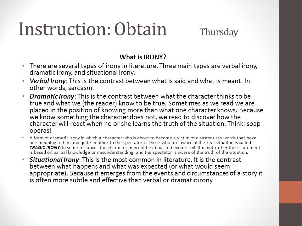 Instruction: Obtain Thursday What is IRONY? There are several types of irony in literature. Three main types are verbal irony, dramatic irony, and sit
