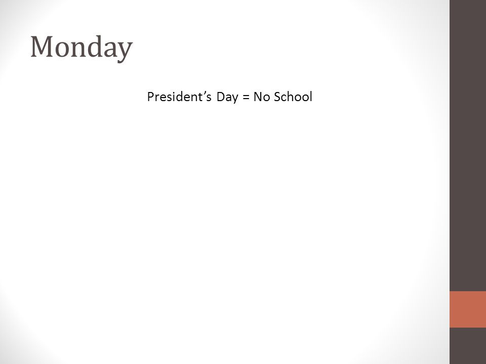 Monday President's Day = No School