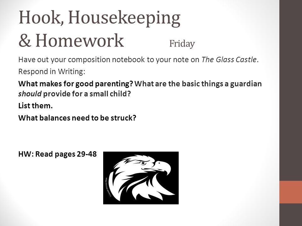 Hook, Housekeeping & Homework Friday Have out your composition notebook to your note on The Glass Castle. Respond in Writing: What makes for good pare