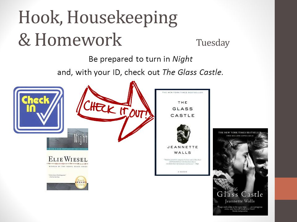 Hook, Housekeeping & Homework Tuesday Be prepared to turn in Night and, with your ID, check out The Glass Castle.