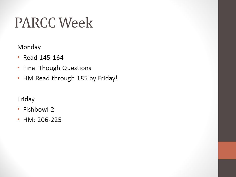 PARCC Week Monday Read 145-164 Final Though Questions HM Read through 185 by Friday! Friday Fishbowl 2 HM: 206-225