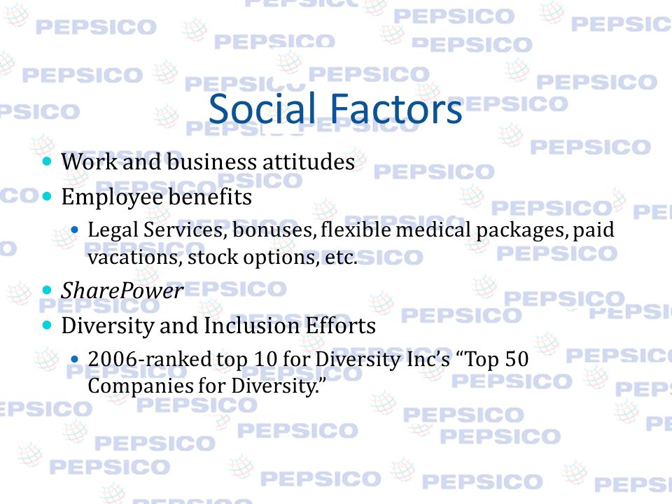 Social Factors Work and business attitudes Employee benefits Legal Services, bonuses, flexible medical packages, paid vacations, stock options, etc.