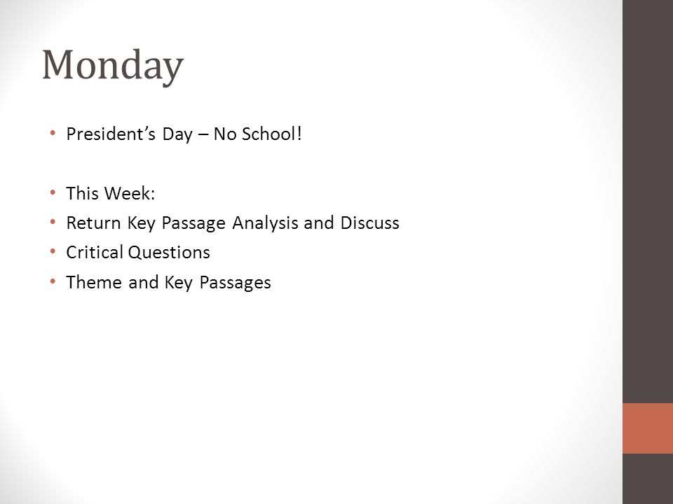 Monday President's Day – No School! This Week: Return Key Passage Analysis and Discuss Critical Questions Theme and Key Passages