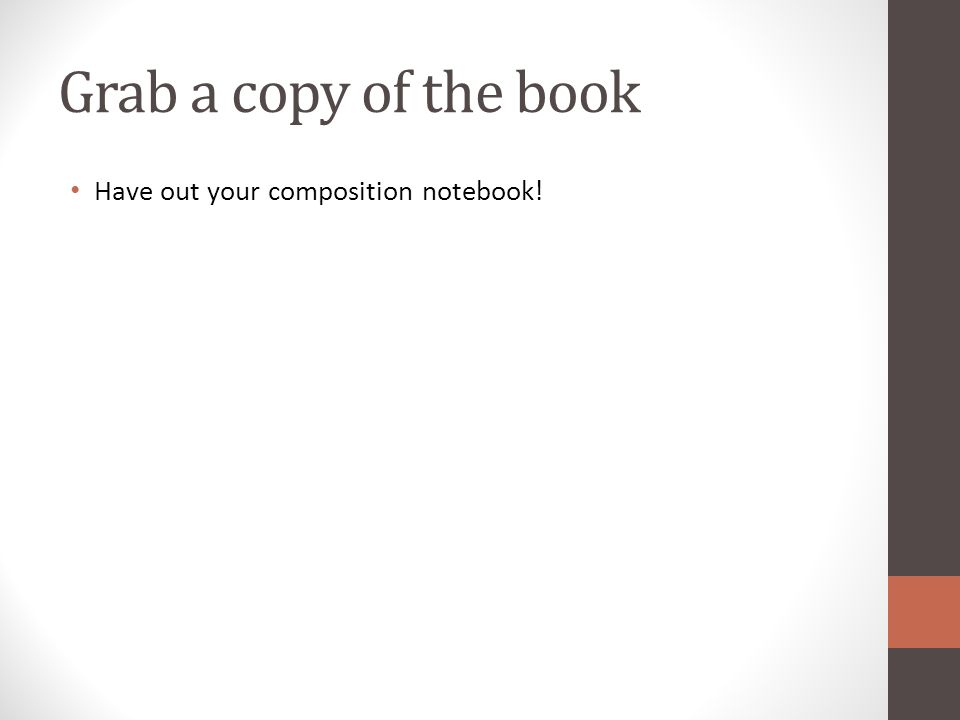 Grab a copy of the book Have out your composition notebook!