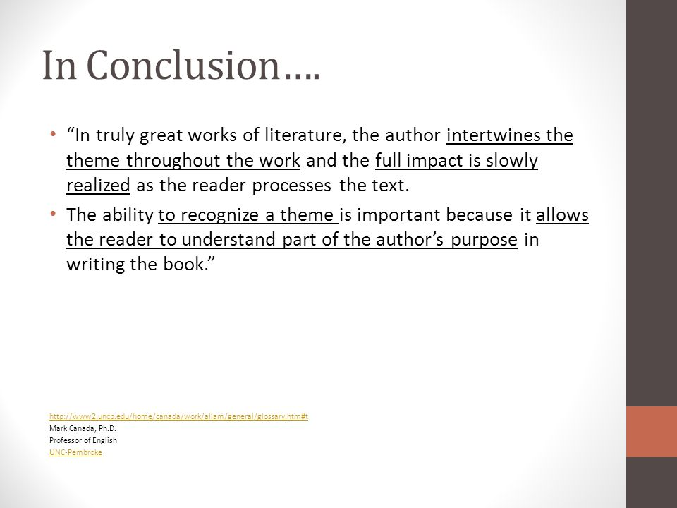 """In Conclusion…. """"In truly great works of literature, the author intertwines the theme throughout the work and the full impact is slowly realized as th"""