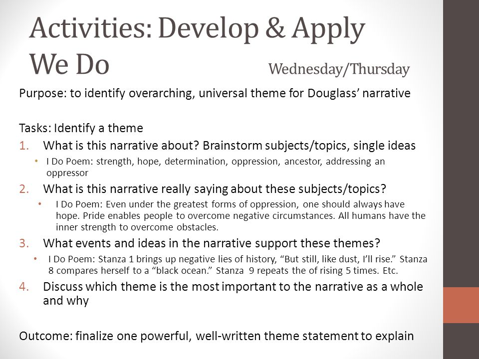 Activities: Develop & Apply We Do Wednesday/Thursday Purpose: to identify overarching, universal theme for Douglass' narrative Tasks: Identify a theme