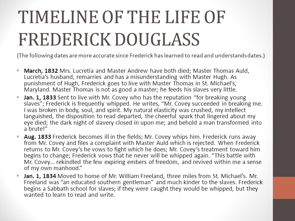 TIMELINE OF THE LIFE OF FREDERICK DOUGLASS (The following dates are more accurate since Frederick has learned to read and understands dates.) March, 1