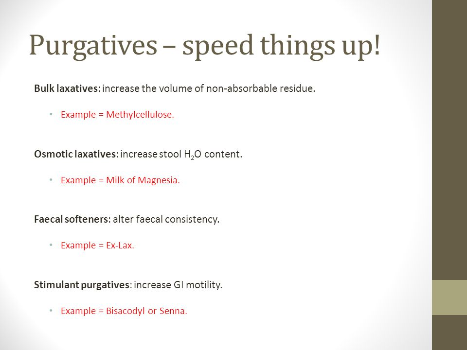 Purgatives – speed things up. Bulk laxatives: increase the volume of non-absorbable residue.