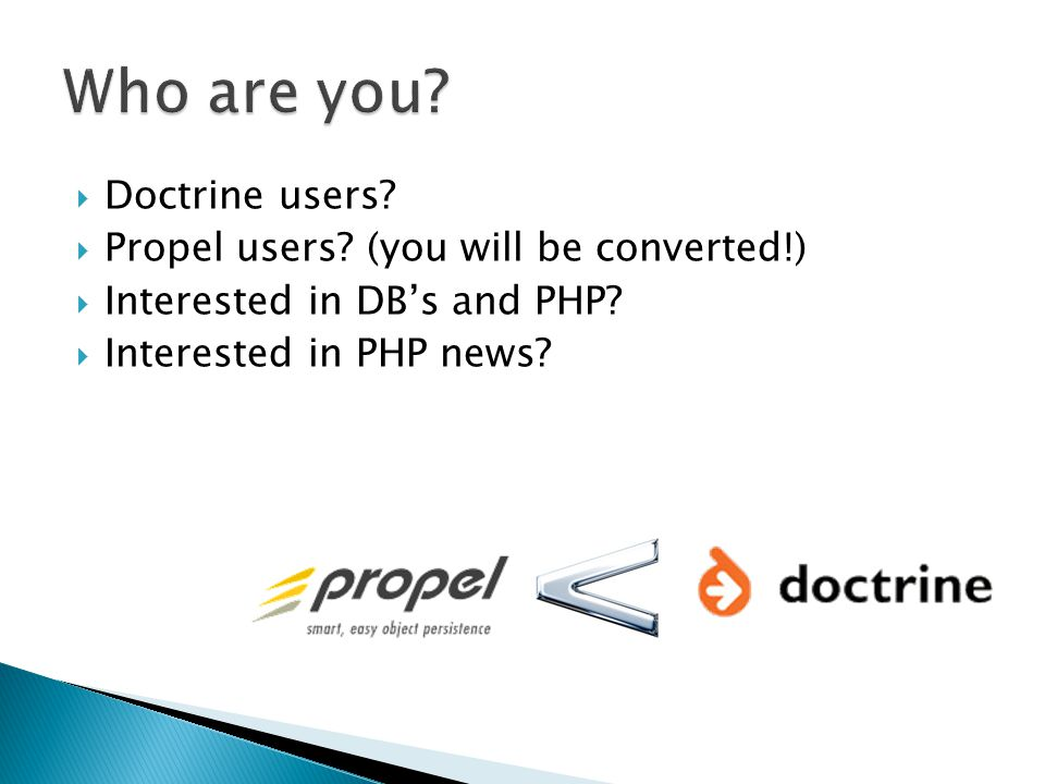  Doctrine users.  Propel users. (you will be converted!)  Interested in DB's and PHP.