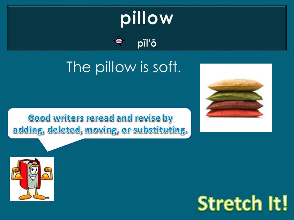 The pillow is soft.