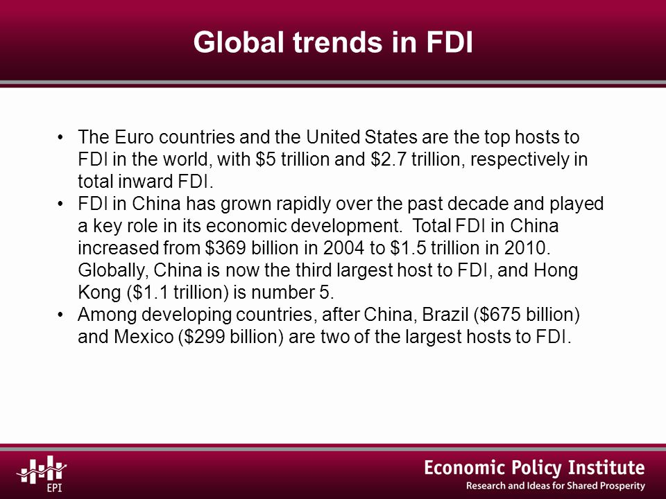 Global trends in FDI The Euro countries and the United States are the top hosts to FDI in the world, with $5 trillion and $2.7 trillion, respectively in total inward FDI.