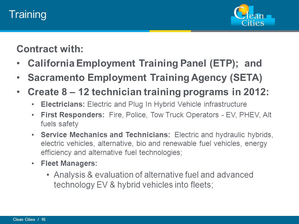 Clean Cities / 16 Contract with: California Employment Training Panel (ETP); and Sacramento Employment Training Agency (SETA) Create 8 – 12 technician