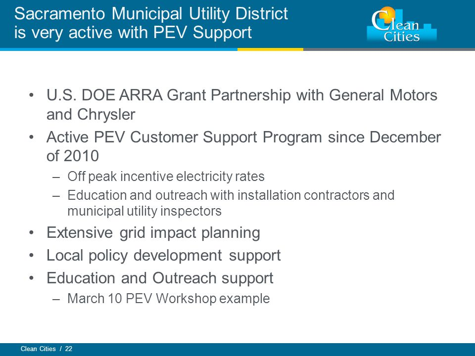 Clean Cities / 22 U.S. DOE ARRA Grant Partnership with General Motors and Chrysler Active PEV Customer Support Program since December of 2010 –Off pea