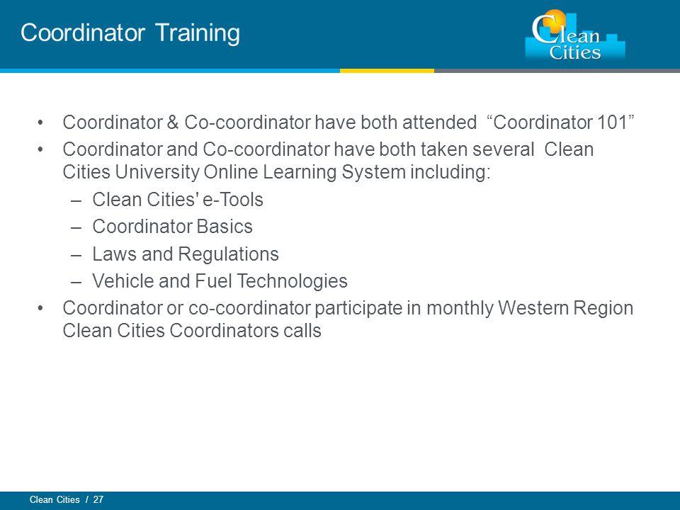 """Clean Cities / 27 Coordinator & Co-coordinator have both attended """"Coordinator 101"""" Coordinator and Co-coordinator have both taken several Clean Citie"""