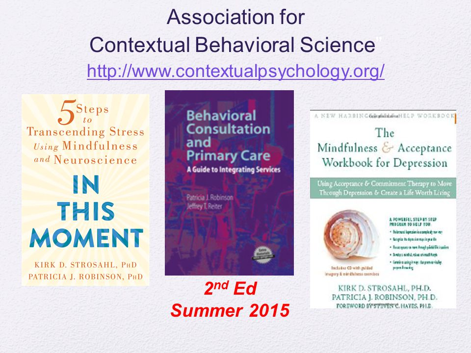 "Association for Contextual Behavioral Science"" http://www.contextualpsychology.org/ http://www.contextualpsychology.org/ 2 nd Ed Summer 2015"