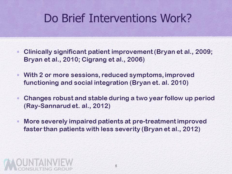 Do Brief Interventions Work? Clinically significant patient improvement (Bryan et al., 2009; Bryan et al., 2010; Cigrang et al., 2006) With 2 or more