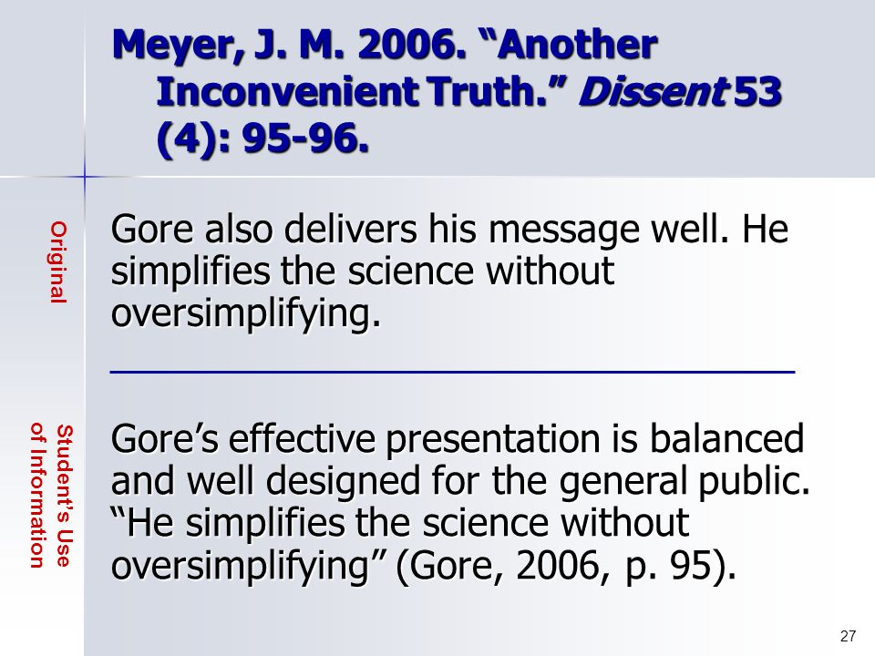 Gore also delivers his message well. He simplifies the science without oversimplifying. Plagiarism or not? Original Student's Use of Information 26 Go