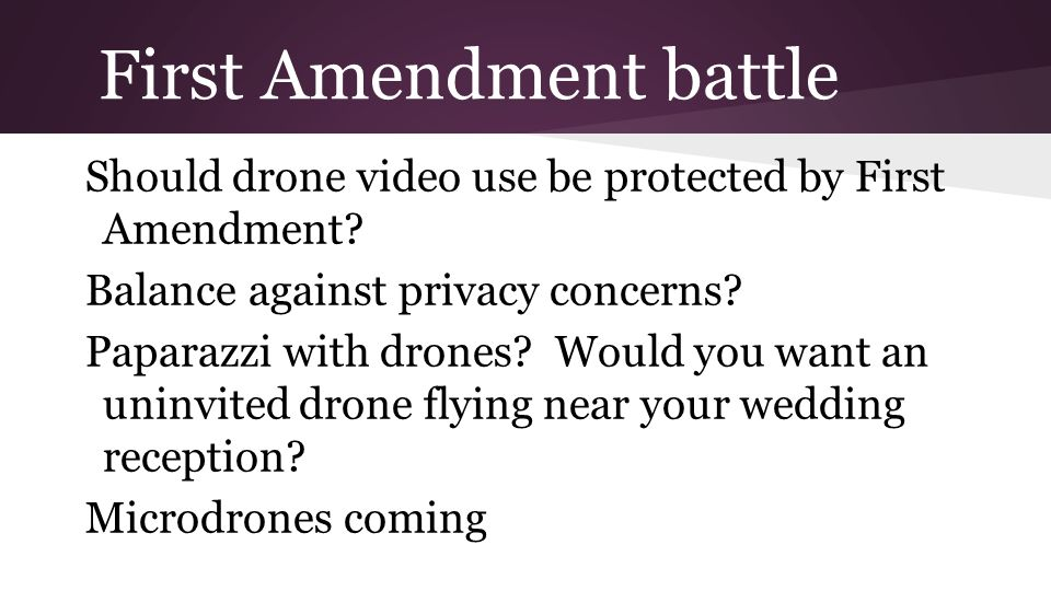 First Amendment battle Should drone video use be protected by First Amendment.
