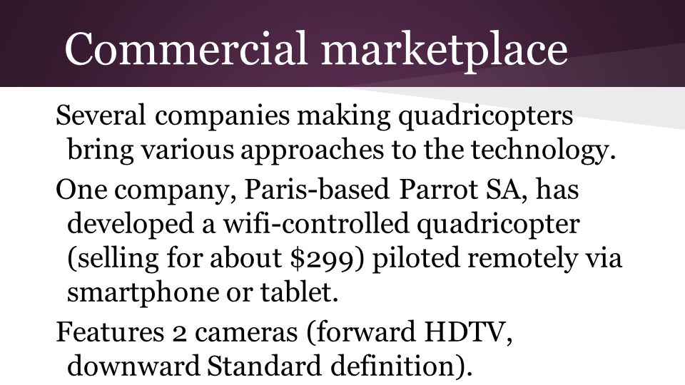 Commercial marketplace Several companies making quadricopters bring various approaches to the technology.