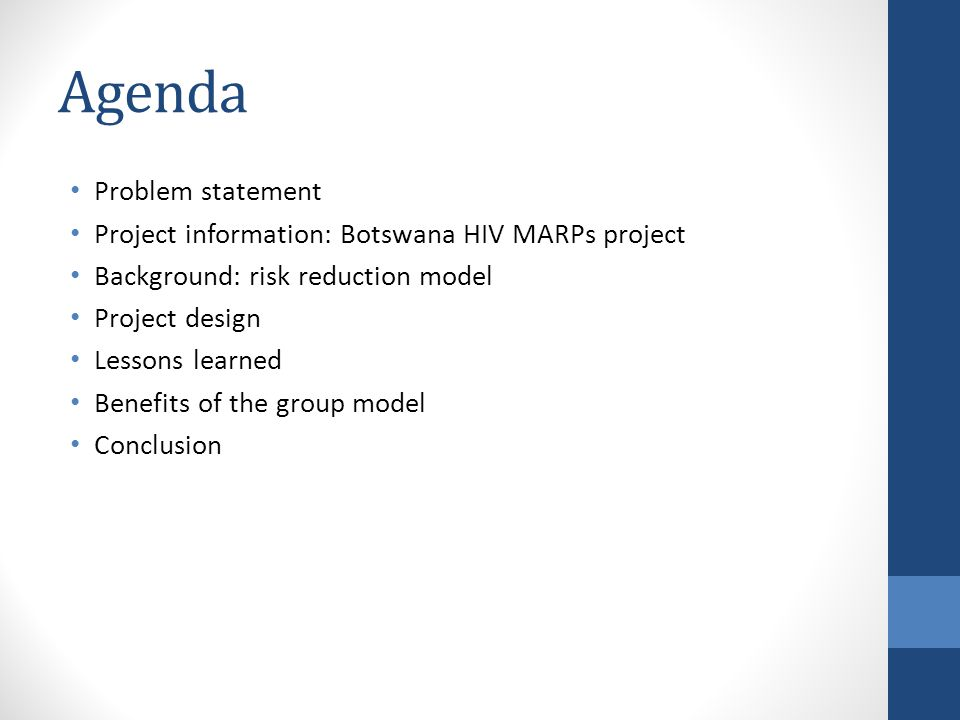 Agenda Problem statement Project information: Botswana HIV MARPs project Background: risk reduction model Project design Lessons learned Benefits of the group model Conclusion