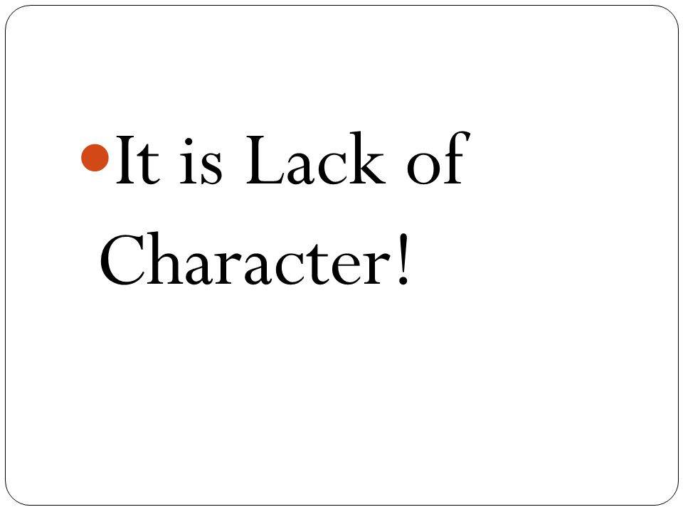 It is Lack of Character!