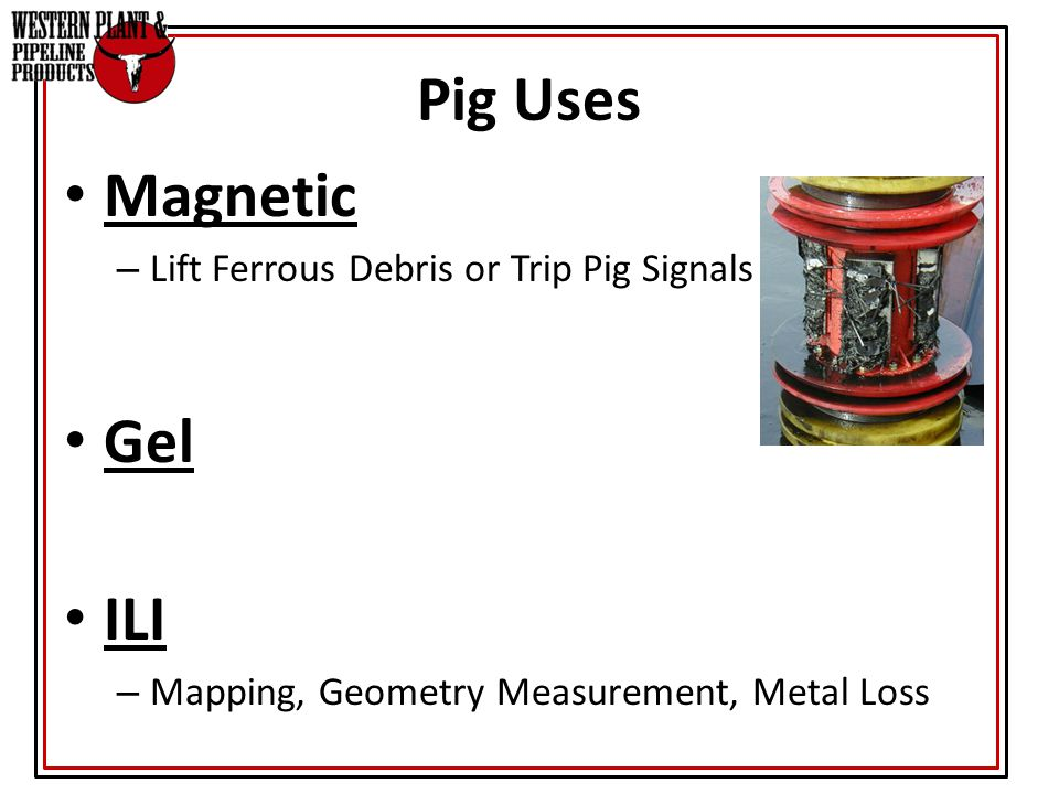 Magnetic – Lift Ferrous Debris or Trip Pig Signals Gel ILI – Mapping, Geometry Measurement, Metal Loss Pig Uses