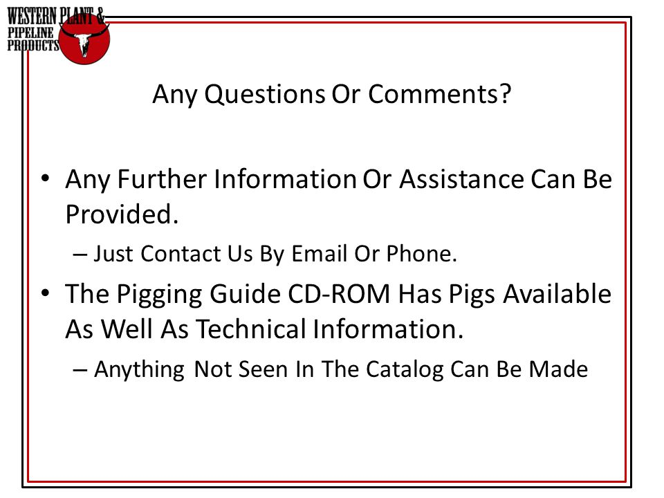 Any Questions Or Comments? Any Further Information Or Assistance Can Be Provided. – Just Contact Us By Email Or Phone. The Pigging Guide CD-ROM Has Pi
