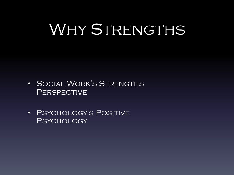 Why Strengths Social Work ' s Strengths Perspective Psychology ' s Positive Psychology
