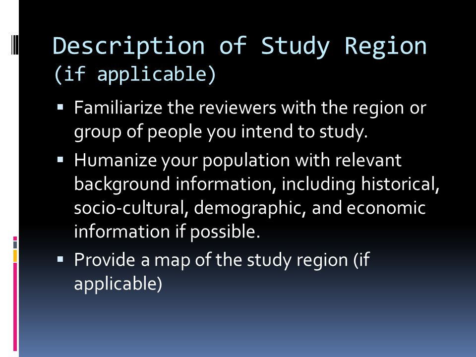 Description of Study Region (if applicable)  Familiarize the reviewers with the region or group of people you intend to study.